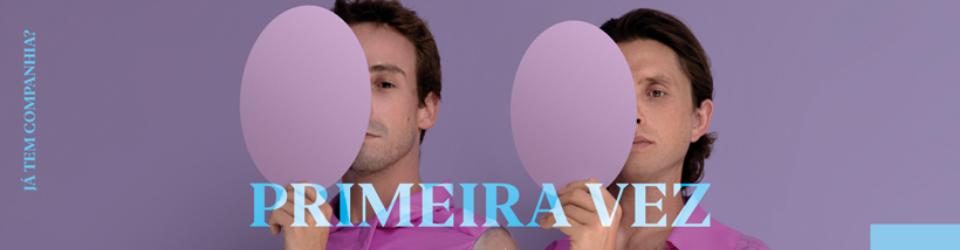 PRIMEIRA VEZ | NOVAS DATAS